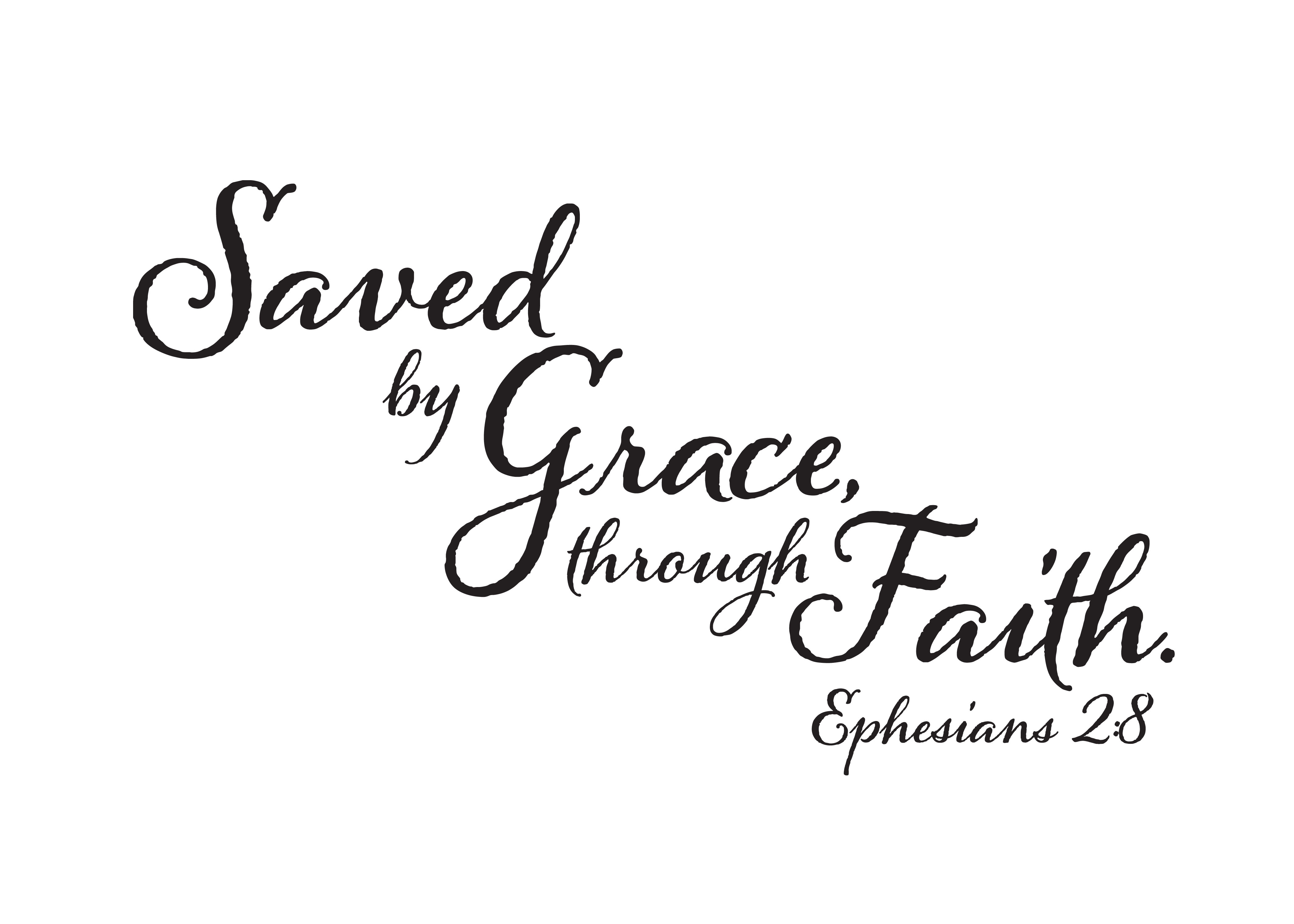 Ephesians 28 Vinyl Wall Decal 1 Saved by Grace through Faith : Ephesians 2 8 proof from wildeyessigns.com size 4200 x 3000 jpeg 313kB