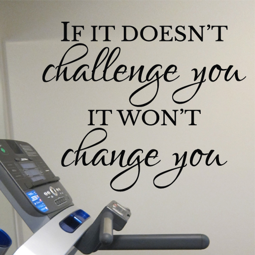 If It Doesn T Challenge You It Won T Change You Vinyl Wall Decal