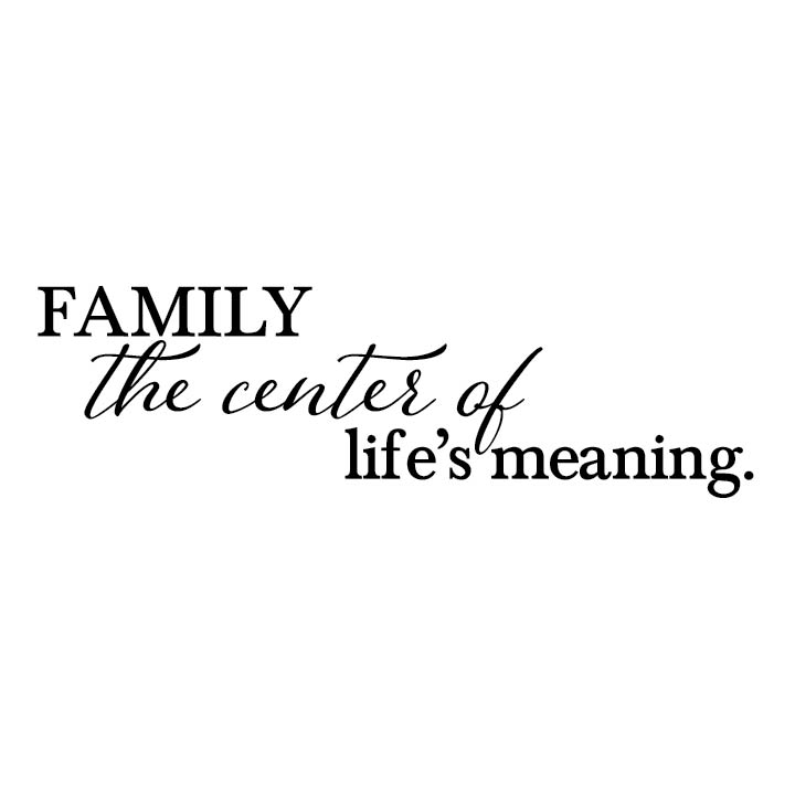 Meaning Of Family Quotes: Family The Center Of Life's Meaning Vinyl Wall Decal
