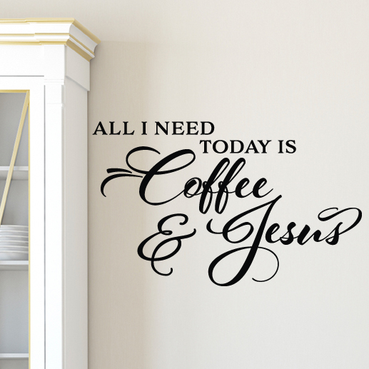all i need today is coffee and jesus vinyl wall decal, kitchen decor