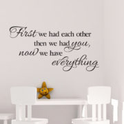 First we had each other then we had you now we have everything Vinyl Wall Decal