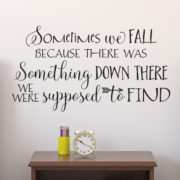 Sometimes we fall because there was something down Vinyl Wall Decal