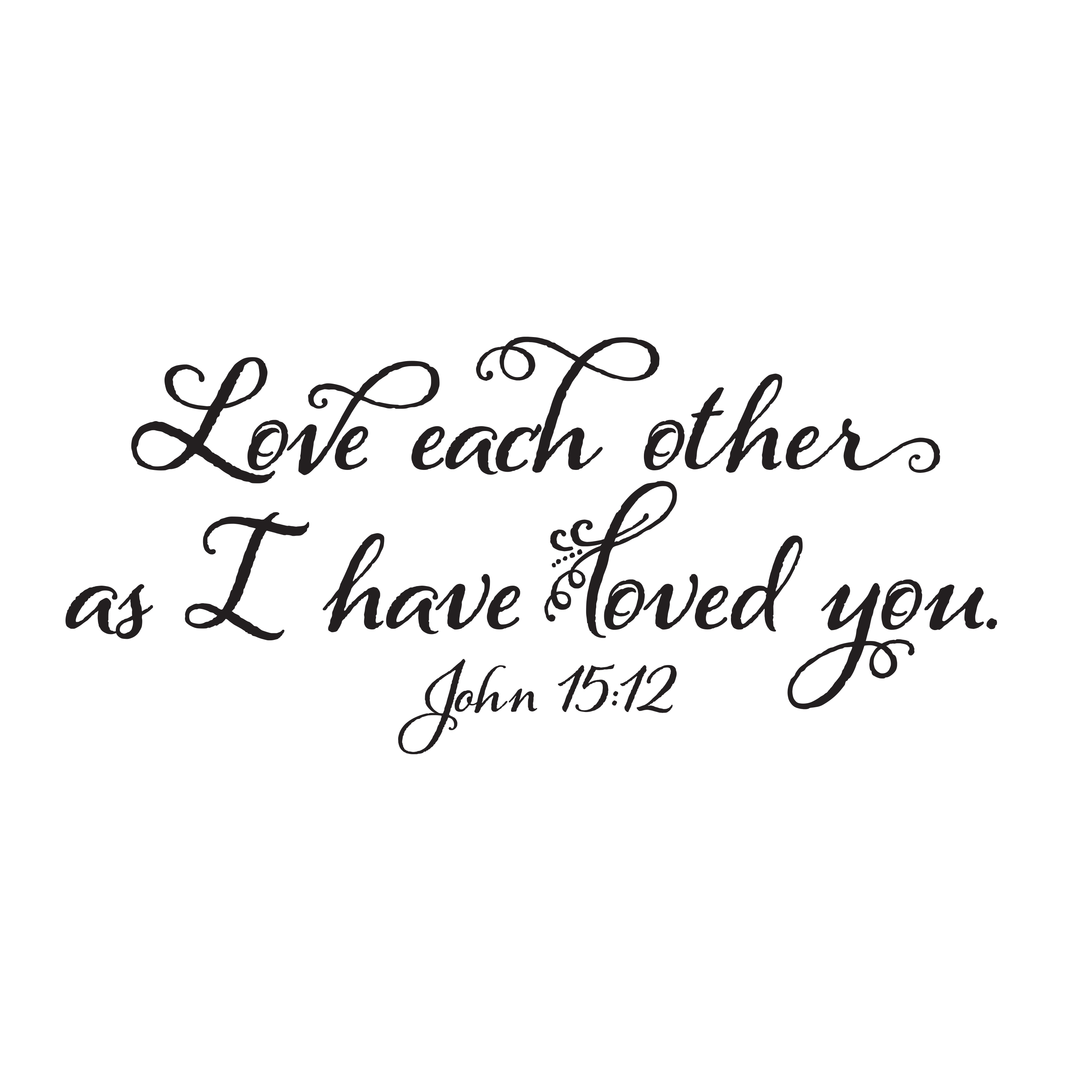 Love Each Other As I Have Loved You: John 15v12 Vinyl Wall Decal 1 Love Each Other As I Have
