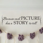 Because Each Picture has a Story to Tell Vinyl Wall Decal