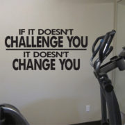 If it doesn't challenge you it doesn't change you Vinyl Wall Decal