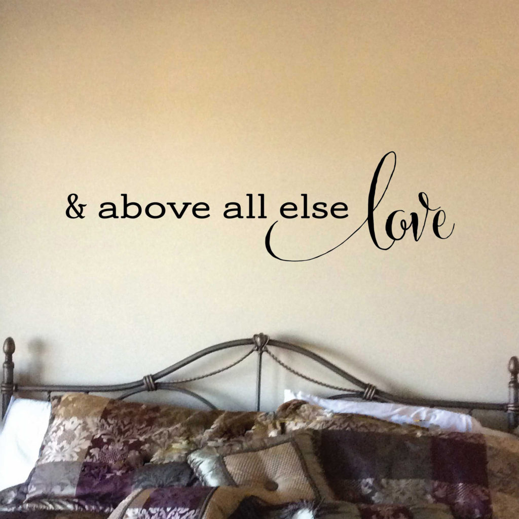 And Above All Else Love Vinyl Wall Decal Romantic Saying