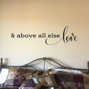 And Above All Else Love Vinyl Wall Decal