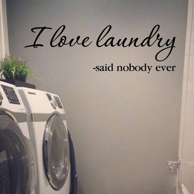I Love Laundry Said Nobody Ever Vinyl Wall Decal Laundry Room Vinyl